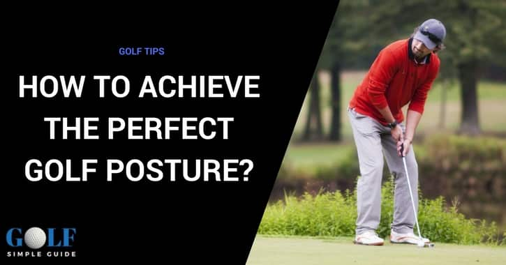 How To Achieve The Perfect Golf Posture When You Play Golf?