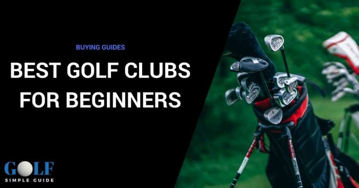 The Best Golf Clubs for Beginners in 2019
