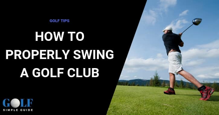 Useful Tips On How To Properly Swing A Golf Club