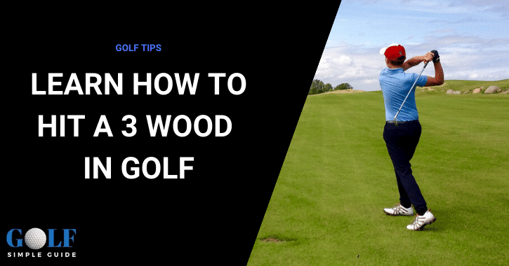 Learn How To Hit A 3 Wood In Golf